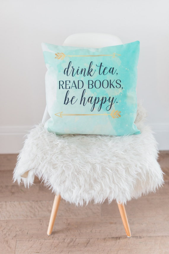 Drink Tea Read Books Be Happy Pillow