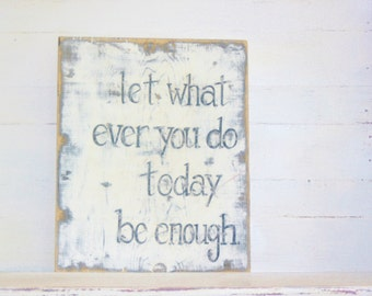 Let Whatever You Do Today/ Fixer Upper Inspired/ Distressed / Wood/ Hand Painted/ Sign