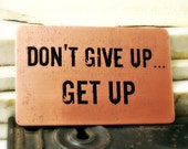 Etched Wallet Card Insert - Copper -  Reverse Etched - Don't Give Up...Get Up -  Inspiration - Birthday Gift - Customize - Corporate Gift