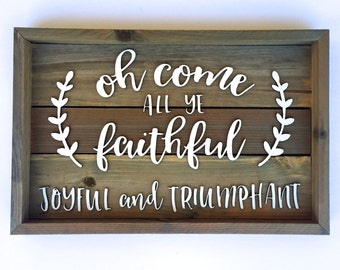 Oh Come all ye Faithful Sign - Farmhouse Decor - Wooden Sign - Rustic Wood Sign - Christmas Decor - Housewarming Gift - Hostess Gift