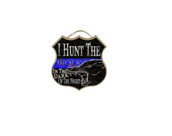 """Shield I Hunt The Wolf In The Dark Of The Night Distressed Thin Blue Line Police Cop Sign 10"""""""