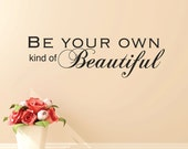 Be your own kind of beautiful - nursery wall decals - nursery decals - bathroom wall decals - baby wall decals - bathroom quotes - decals