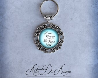 Have Courage and Be Kind (Style 2) Keychains