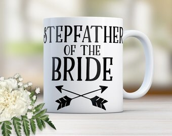 Father of the Bride Mug, StepFather of the Bride, Father of the Bride, StepFather of the Bride Gift, Gift for Stepfather, Coffee Mug W0019D