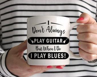 I Don't Always Play Guitar, But When I Do I Play Blues! Mug