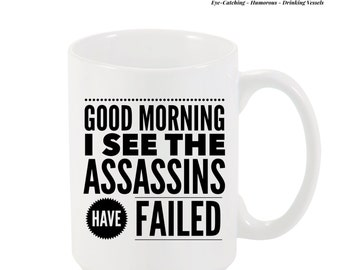 Funny Coffee Mug, Good Morning I see the assassins have failed, Gift for Her Him, Coffee Lover Gift, Coffee Cup, Quote Coffee Mug, Christmas