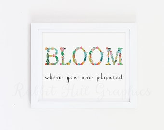 Bloom where you are planted print, floral print, inspirational quote, typography, scripture print, nursery, INSTANT DOWNLOAD