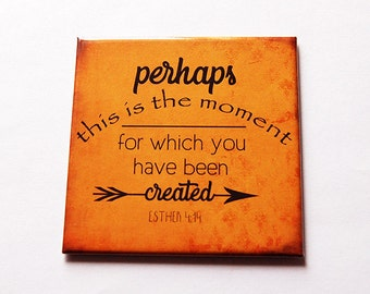 Magnet, Inspirational Magnet, Perhaps this is the moment for which you have been created, Esther 4 14, inspiring saying, orange (5618)