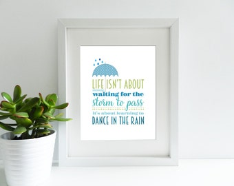 Life Isn't About Waiting For The Storm To Pass - 8x10 inch Quote Print