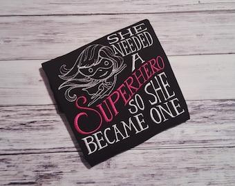 Girl Superhero Shirt - She Needed A Superhero So She Became One  Embroidered Top - Strong Girl Tee - Girl Empowerment - Supergirl