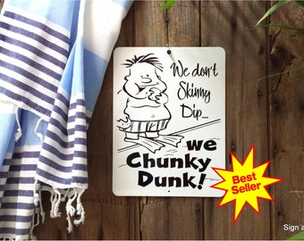 We Don't Skinny Dip We Chunky Dunk swimming pool sign