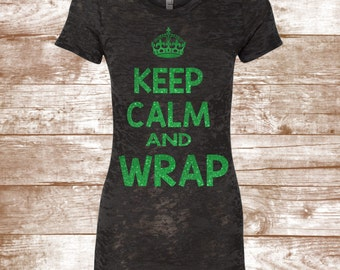 Wrap Shirt - Keep Calm and WRAP - Wrap Girl Inspired Glitter Shirt - Wrap Yourself Skinny Shirt - Health and Wellness Shirt - Workout Shirt