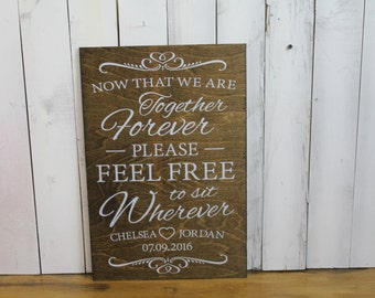 Now That We are Together Forever/Please Feel Free/to sit wherever/Personalized/No Seating Plan/Stained Wood/White/Wedding Sign/Reception