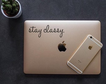 Stay Classy - Stay Classy Decal - Vinyl Decal - Laptop Decal - Car Decal - Laptop Sticker - Quote Decal - Laptop Stickers - Classy Sticker