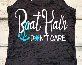 Boat Hair Dont Care. Boating Tank. Summer Tank. Lake Tank Top. Swimsuit Cover Up. Sailing Tank. Boat Shirt. Womens Burnout Tank. Beach Tank