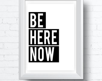 Be Here Now, Black and White Printable Wall Art. Modern contemporary poster download (various sizes) Gallery Wall Print