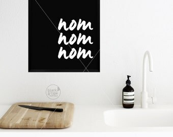 Nom Nom Nom || typography art print, kitchen print, nom nom nom print, food quote, kitchen art, foodie quote, black and white, wall art