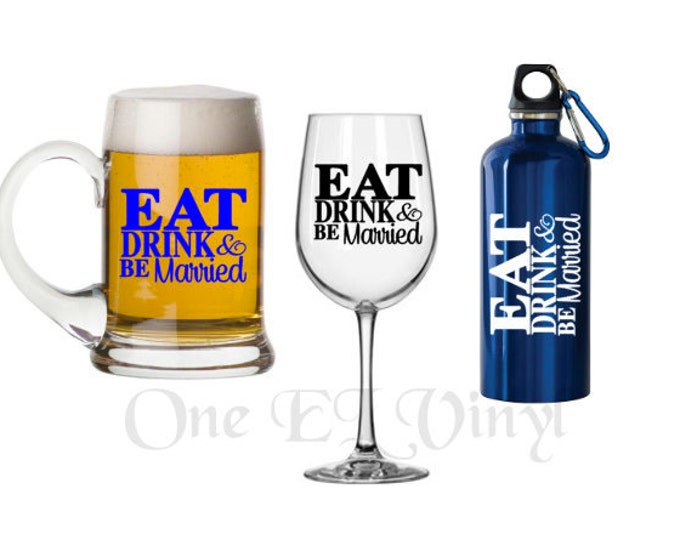 Eat, Drink & be Married - Single Vinyl Decal. DIY Wine glasses, Acrylic tumblers, Beer Mugs, and more. DECAL ONLY Glass not included.