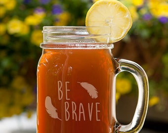 Be Brave Feathers Customizable Etched Canning Jar Mug Glassware Gift