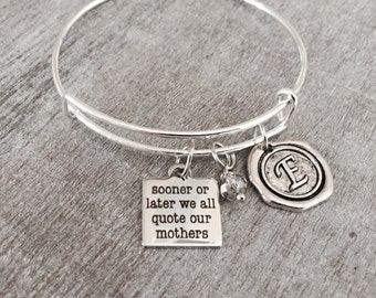 SALE Sooner or later, we all quote, our mothers, Mother, Mother quote, Mother Daughter,  SIlver Bracelet, Charm Bracelet, Keepsake, Gifts