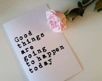 Good things are going to happen today greeting card