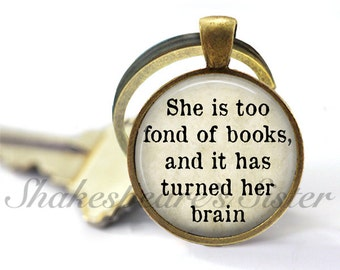Book Quote Key Chain - Louisa May Alcott - She is Too Fond of Books and it Has Turned Her Brain - Literary Keychain