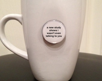 Quote | Mug | Magnet | A New Study Shows I Wasn't Even Talking To You