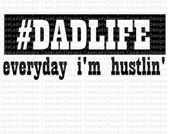 Dad svg, daddy day, father's day, adult svg file, (svg, dxf, eps, and png) DadLife t-shirt design, everyday i'm hustlin' cutting file, cameo