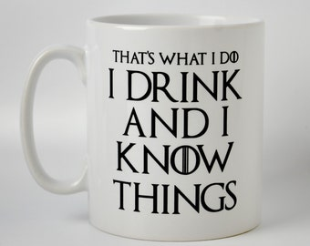 Game of Thrones - Tyrion Lannister inspired Coffee Mug- That What I do, I Drink And I Know Things.