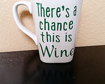 There's A Chance This Is Wine Coffee Cup - Coffee Mug - Funny Coffee Mug - Best Friend Gift - Coffee Cup - Wine Lover Gift