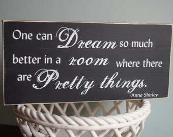 "Anne Shirley quote ""One can dream so much better in a room where there are pretty things"" 12"" x 5.5""  Wooden Sign Anne of Green Gables"