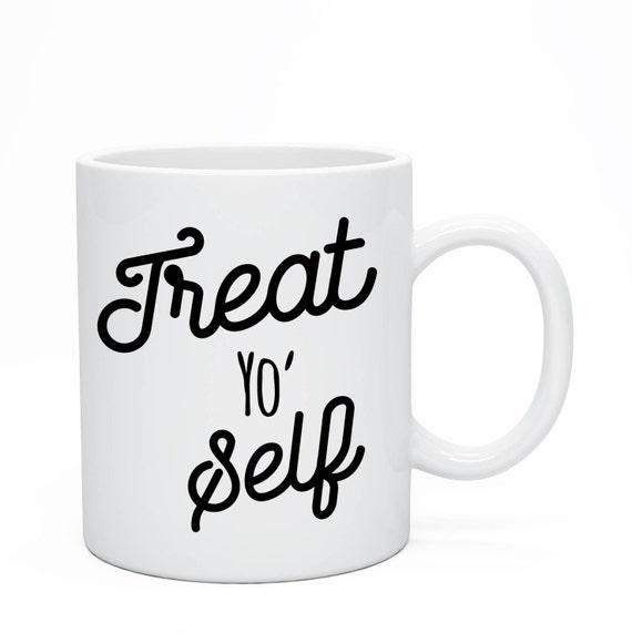 Treat Yo Self Mug, Custom Ceramic Mug, Parks And Recreation Quote Mug, Aziz Ansari, BFF Mug, Ron Swanson, Tom Haverford Mug