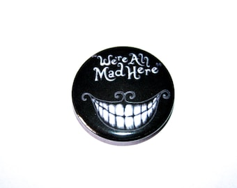 Alice In Wonderland The Cheshire Cat We're all mad here Button Pin Badge