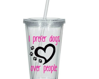 Dog lover gift, I prefer dogs over people, Dog Mom, Dog tumbler