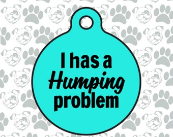 "Funny Dog ID Tag ""I Has A Humping Problem"" Custom Pet Tag Available 15 Colors & 2 Sizes"