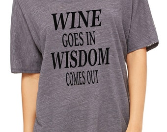Slouchy Tee.  Wine Goes In Wisdom Comes Out Shoulder T-Shirt.  Top.  Gift.