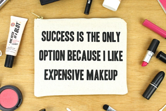 Success Is My Only Option Because I Like Expensive Makeup