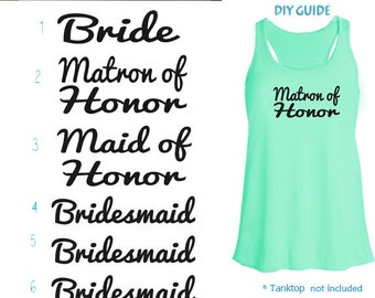 Set of 6,1- Bride ,1-Matron of Honor 1- Maid of Honor,3 - Bridesmaid  Iron on , Bachelorette party iron on transfers