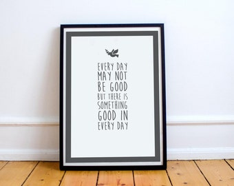 Every Day May Not Be Good - Typography Quote Print - Motivational Poster - Feel Good - Wall Art - Home Decor - White Wall Decor