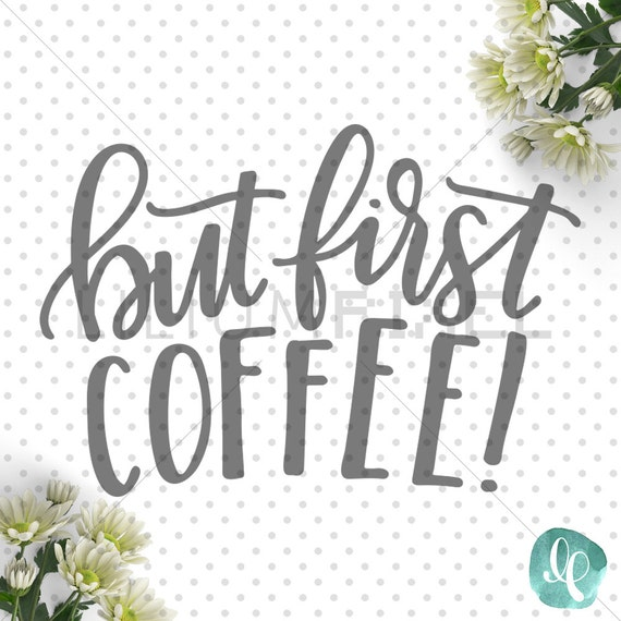 But First Coffee Svg Cutting Files Calligraphy By