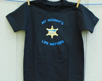 My Mommy's Life Matters Police Kid T-Shirt Police Thin Blue Line Police Kid Apparel Clothing Boy My Daddy's Life Matters Blue Lives Matter