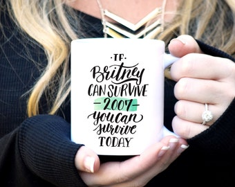 If Britney can Survive 2007 You can Survive Today, Funny Mug, Inspirational Mug, Gift for Her, Rose Gold Rebel, Coworker Gift, Funny Gift