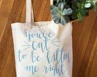 You've Cat to be Kitten me right meow canvas Tote bag! Cat lover gift! Cat lady bag! Gift for cat owner