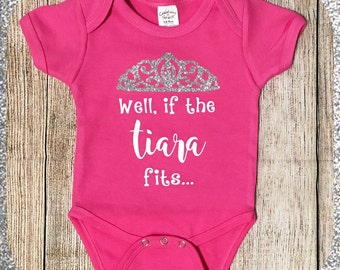 Well If The Tiara Fits Sassy Baby Newborn Princess Infant Bodysuit Creeper Outfit With Glitter Crown Baby Shower Gift Little Girl