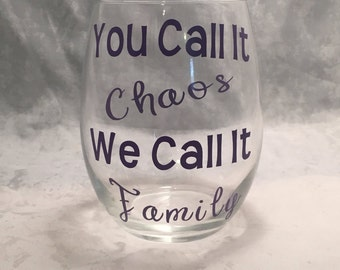 """Funny Wine Glass - """"You Call It Chaos We Call it Family"""" Wine Glass. Stemmed or Stemless 20oz Glasses Wine Gifts - Funny Gift"""