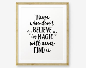 Those Who Don't Believe in Magic Will Never Find It,  Kids Bedroom, Nursery Decor, kids wall art, Walt Disney Quote
