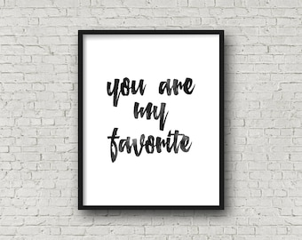 You are my favorite Inspirational poster Gift idea For her Romantic quote Love poster Love quote Typography print Word art Digital print