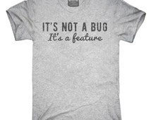 It's Not A Bug It's A Feature T-Shirt, Hoodie, Tank Top, Sleeveless