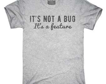 It's Not A Bug It's A Feature T-Shirt, Hoodie, Tank Top, Gifts