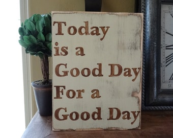 Today is a good day for a good day. 10x13 handpainted wood sign/ Inspirational signs/ Good day wall decor
